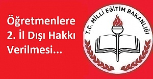 Öğretmenlere 2. İl Dışı Hakkı...