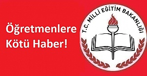 Öğretmenlere Kötü Haber!