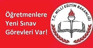 Öğretmenlere Yeni Sınav Görevleri Var!
