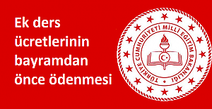 Ek ders ücretlerinin bayramdan önce ödenmesi...
