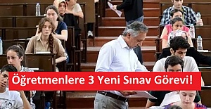 Öğretmenlere 3 Yeni Sınav Görevi!