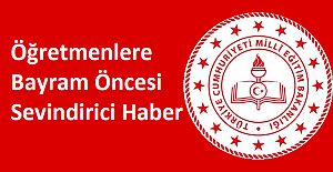 Öğretmenlere Bayram Öncesi Sevindirici Haber