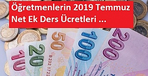 Öğretmenlerin 2019 Temmuz Net Ek Ders Ücretleri