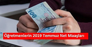 Öğretmenlerin 2019 Temmuz Net Maaşları