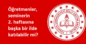 Öğretmenler, seminerin 2. haftasına başka bir ilde katılabilir mi?